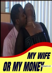 MY WIFE OR MY MONEY