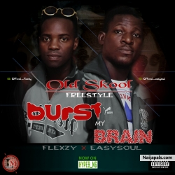 burst my brain by flexzy nd easysoul