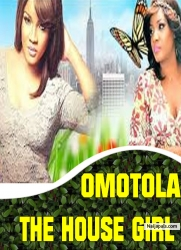 OMOTOLA THE HOUSE GIRL
