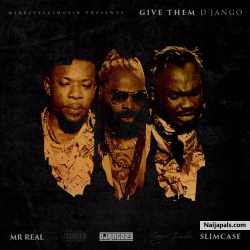 Give Them by D'Jango Ft Slimcase & Mr.Real