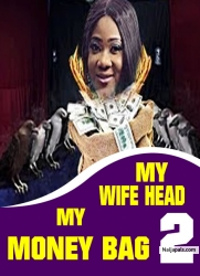 MY WIFE HEAD, MY MONEY BAG 2