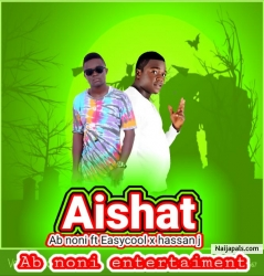 Aisha by Ab Noni ft Easycool ft Hassan j