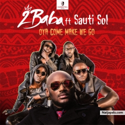 Oya Come Make We Go by 2Baba (2face idibia)  Ft. Sauti Sol