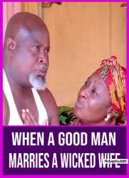 WHEN A GOOD MAN MARRIES A WICKED WIFE