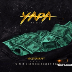 Yapa (Remix) by Masterkraft ft. Wizkid, Reekado Banks & CDQ