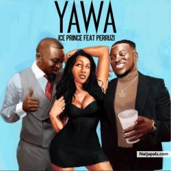 Yawa by Ice Prince ft. Peruzzi