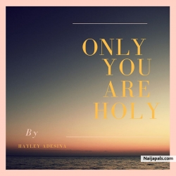 Only You Are Holy by Hayley Adesina