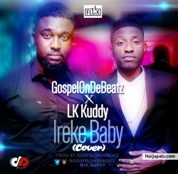 Ireke Baby by GospelOnDeBeatz ft. LK Kuddy