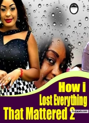 How i Lost Everything That Mattered 2