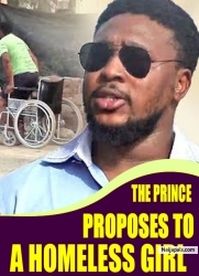 THE PRINCE PROPOSES TO A HOMELESS GIRL