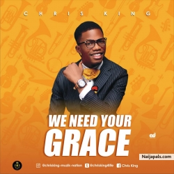 We need your grace by Chris king