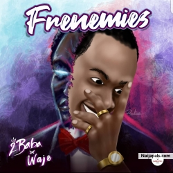 Frenemies by 2baba x Waje
