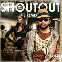 Shout Out (Remix) by Tiwa Savage ft Banky W