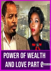 POWER OF WEALTH AND LOVE PART 2