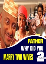 FATHER WHY DID YOU MARRY TWO WIVES 2