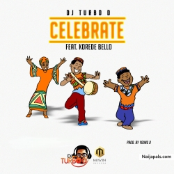 Celebrate by DJ Turbo D ft Korede Bello