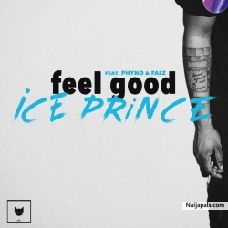 Feel Good by Ice Prince ft. Phyno x Falz