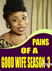 PAINS OF A GOOD WIFE SEASON 3