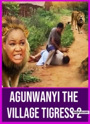 Agunwanyi The Village Tigress 1