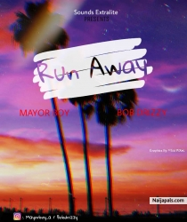 Run Away by Mayorboy ft Bobdrizzy