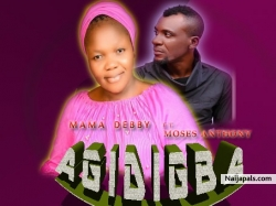 Agidigba by Mama Debby ft Moses Anthony