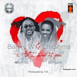 All I Want Is You by Banky W x Chidinma