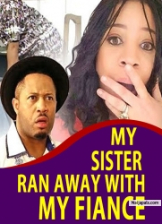 MY SISTER RAN AWAY WITH MY FIANCE