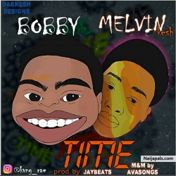 TIME by Bobby ft melvin kesh