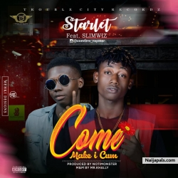 Come make I cum by Starlet ft Slimwiz