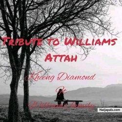 Tribute to Williams Attah by Kheeng Diamond ft Williams family
