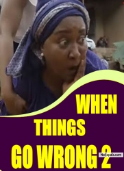 WHEN THINGS GO WRONG 2