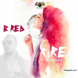 Tire (Prod. By Krizbeatz) by B-Red