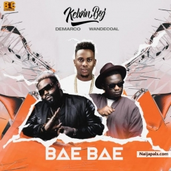 Bae Bae by Kelvin BOJ Ft. Demarco & Wande Coal