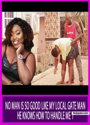NO MAN IS SO GOOD LIKE MY LOCAL GATE MAN HE KNOWS HOW TO HANDLE ME 1