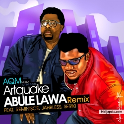 Abule Lawa (Remix) by Artquake  ft. Reminisce, Jahbless ,Seriki