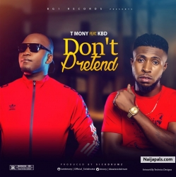 Dont pretend for me by T mony ft Kbd