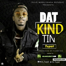 Dat Kind Tin (Prod. Flame Ice) by Tupat