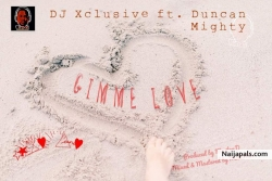 Gimme Love by Dj Xclusive Ft. Duncan Mighty