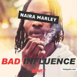 Bad Influence (Prod. By Rexxie) by Naira Marley