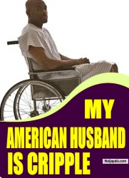 MY AMERICAN HUSBAND IS  CRIPPLE