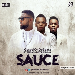 Sauce by GospelOnDeBeatz x Tekno x Patoranking
