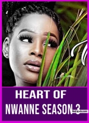 HEART OF NWANNE SEASON 3