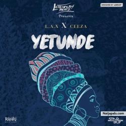Yetunde by Legendury Beatz ft. L.A.X x Ceeza