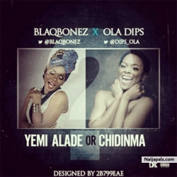 Yemi Alade or Chidinma by Blaq Bonez And Ola Dips