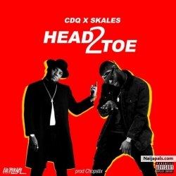 Head 2 Toe by CDQ X Skales X Chopstix