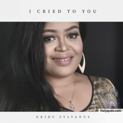 I Cried To You by Nkiru Sylvanus