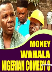 MONEY WAHALA NIGERIAN COMEDY 3