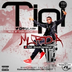 Tipi by Murda Ft Skales x Samklef