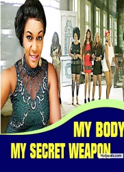 MY BODY MY SECRET WEAPON