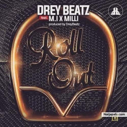 Roll Out by Drey Beatz ft M.I Abaga x Milli